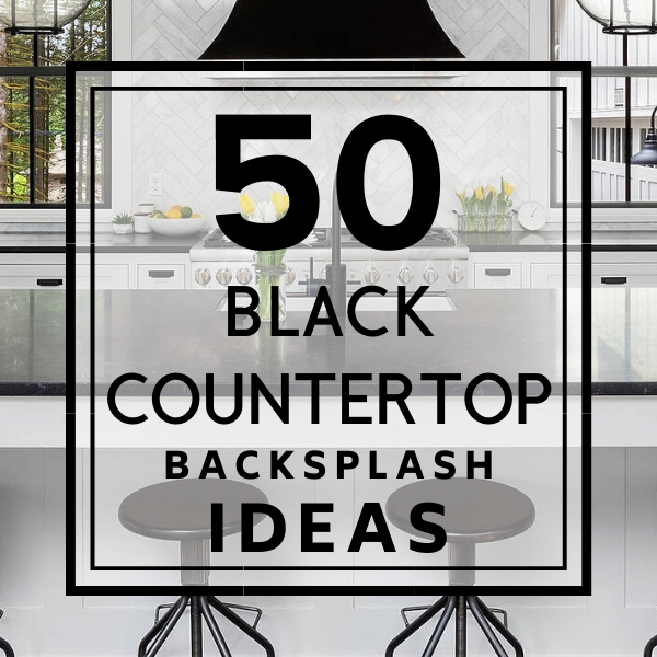 50+ Black Countertop Backsplash Ideas (Tile Designs, Tips ... on Backsplash Ideas With Black Countertops  id=74512